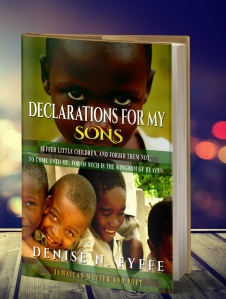 3D Declarations for my Sons and Daughters by denise fyffe